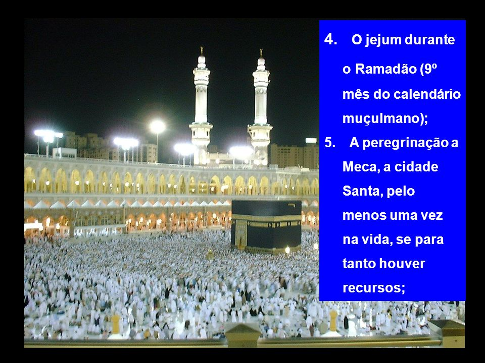 O jejum durante o Ramadão (9º mês do calendário muçulmano);