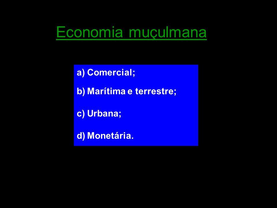 Economia muçulmana Comercial; Marítima e terrestre; Urbana; Monetária.