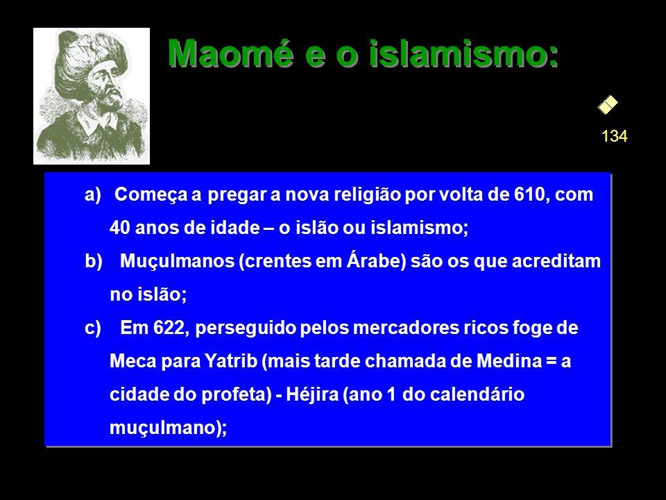 Maomé e o islamismo: 134. Começa a pregar a nova religião por volta de 610, com 40 anos de idade – o islão ou islamismo;