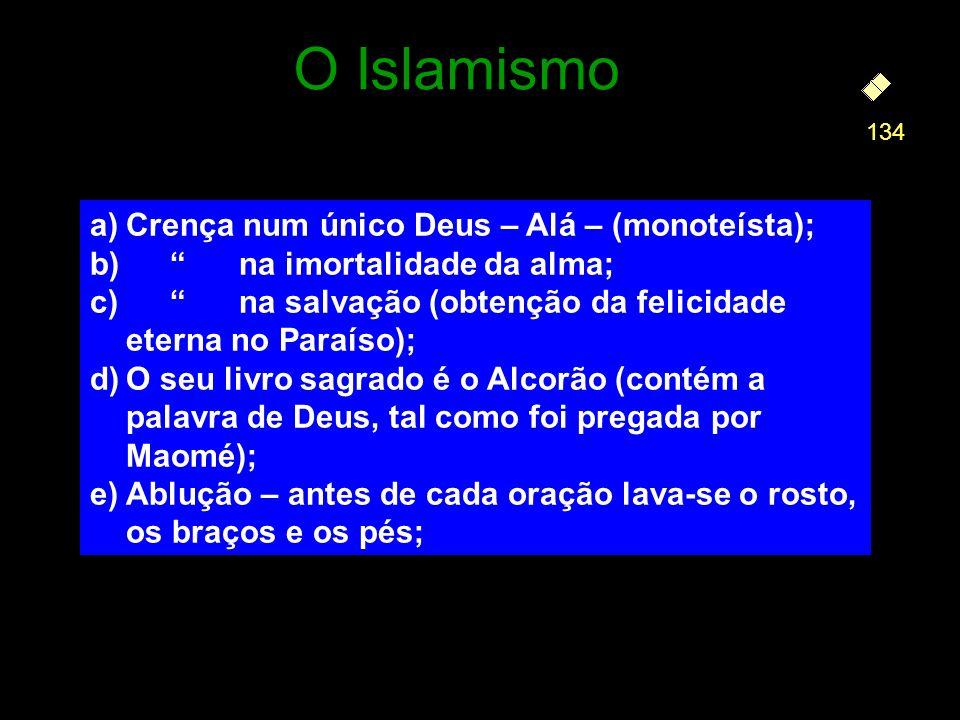 O Islamismo: Crença num único Deus – Alá – (monoteísta);