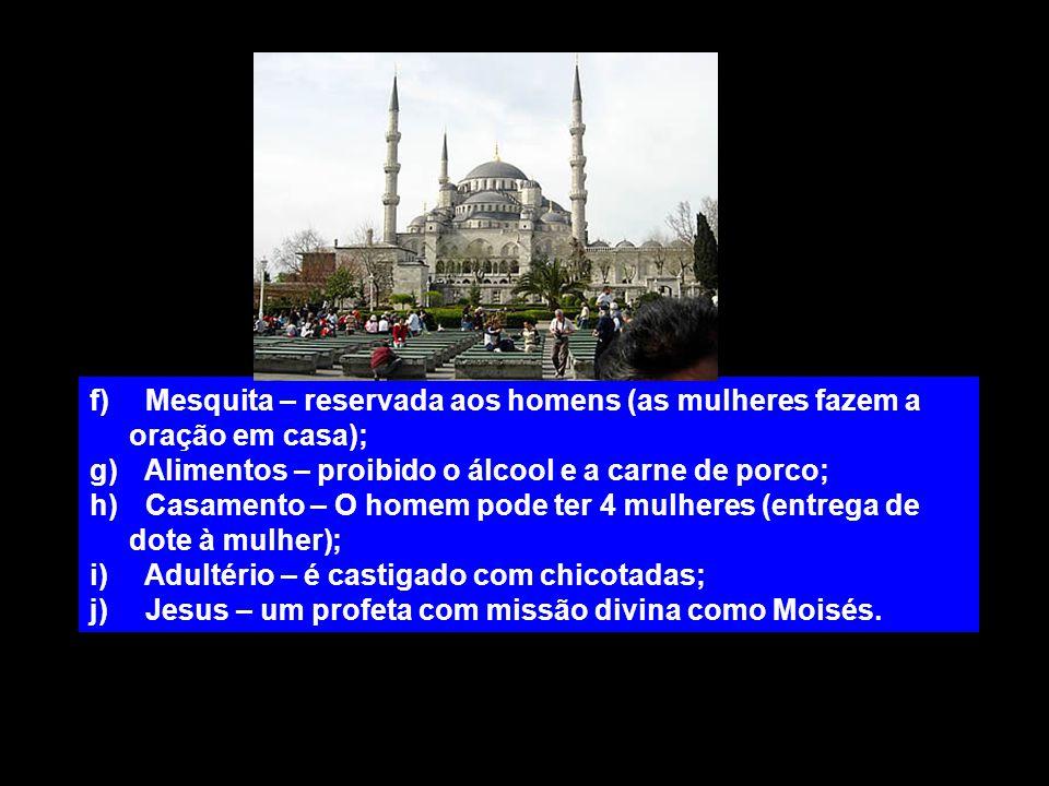 Mesquita – reservada aos homens (as mulheres fazem a oração em casa);