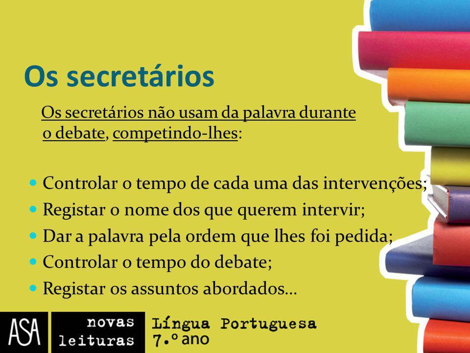 Os secretários Controlar o tempo de cada uma das intervenções;