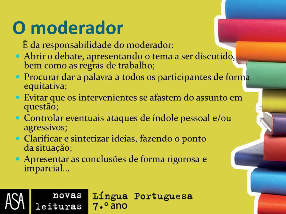 O moderador É da responsabilidade do moderador: