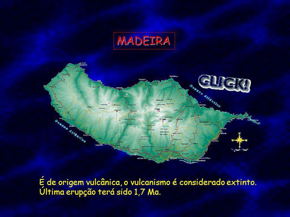 MADEIRA É de origem vulcânica, o vulcanismo é considerado extinto.