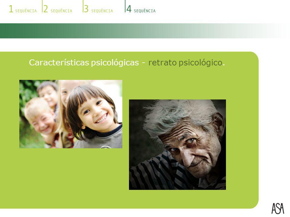 Características psicológicas - retrato psicológico.