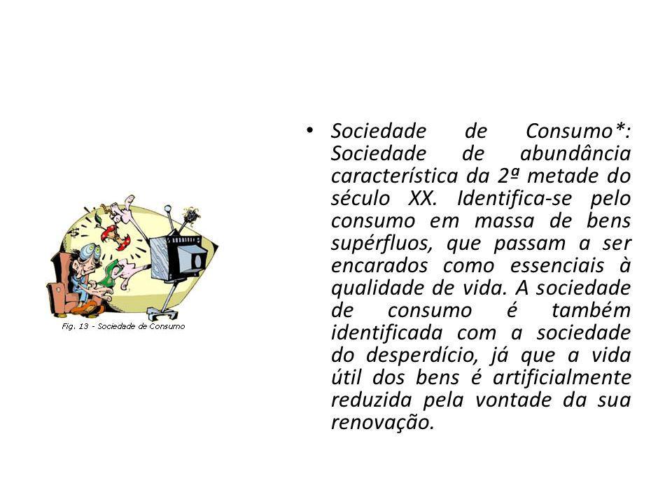Sociedade de Consumo*: Sociedade de abundância característica da 2ª metade do século XX.