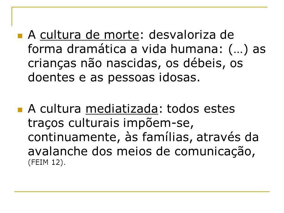 A cultura de morte: desvaloriza de forma dramática a vida humana: (…) as crianças não nascidas, os débeis, os doentes e as pessoas idosas.