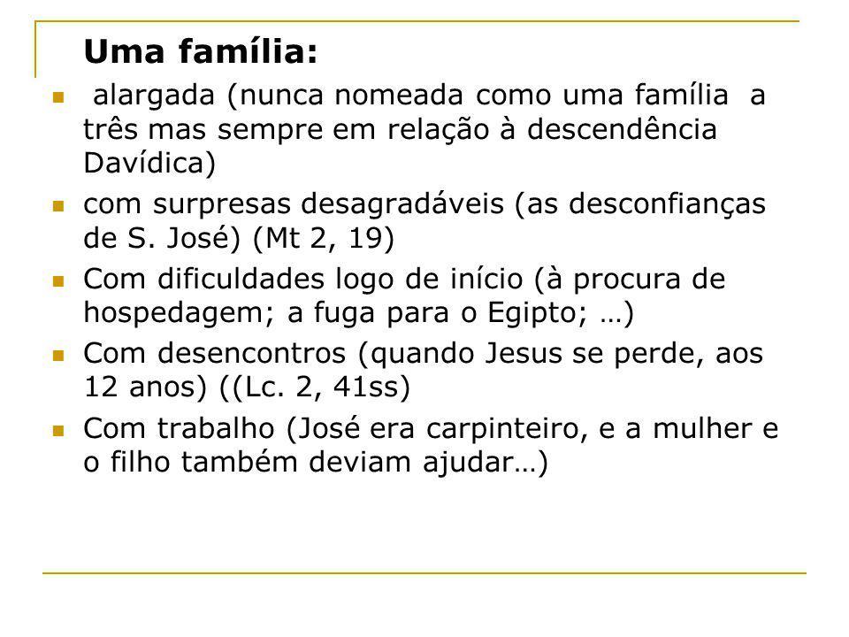 Uma família: alargada (nunca nomeada como uma família a três mas sempre em relação à descendência Davídica)
