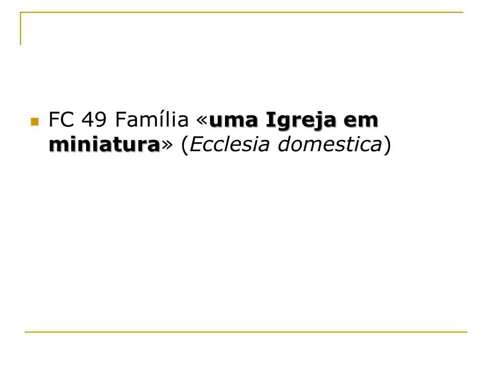 FC 49 Família «uma Igreja em miniatura» (Ecclesia domestica)