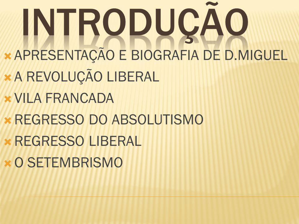 Introdução APRESENTAÇÃO E BIOGRAFIA DE D.MIGUEL A REVOLUÇÃO LIBERAL