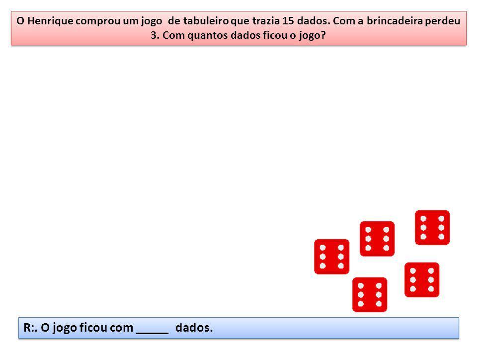 R:. O jogo ficou com _____ dados.