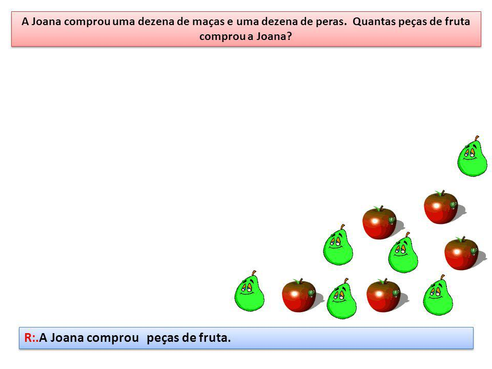 R:.A Joana comprou peças de fruta.