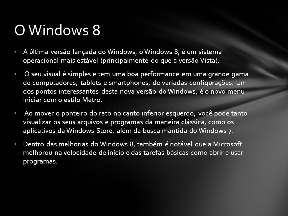 O Windows 8 A última versão lançada do Windows, o Windows 8, é um sistema operacional mais estável (principalmente do que a versão Vista).