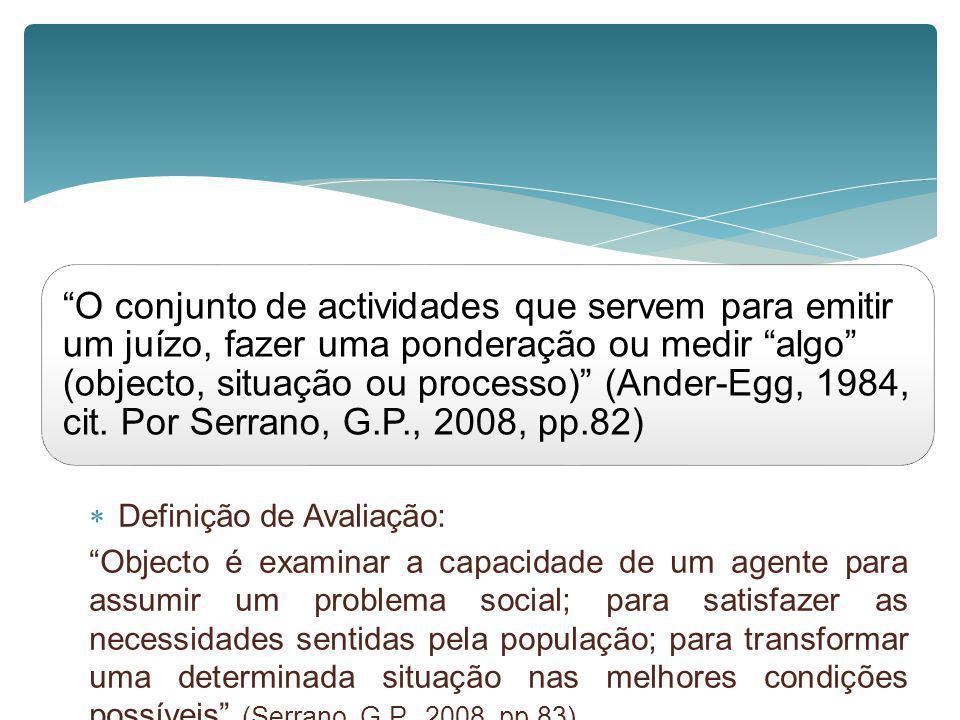 O conjunto de actividades que servem para emitir um juízo, fazer uma ponderação ou medir algo (objecto, situação ou processo) (Ander-Egg, 1984, cit. Por Serrano, G.P., 2008, pp.82)