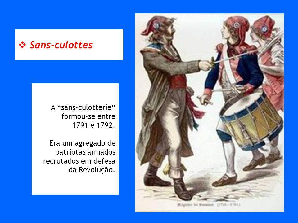  Sans-culottes A sans-culotterie formou-se entre 1791 e 1792.