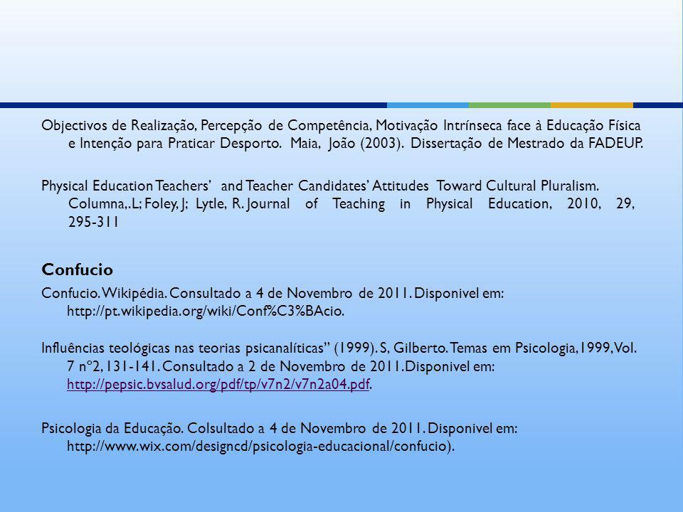 Objectivos de Realização, Percepção de Competência, Motivação Intrínseca face à Educação Física e Intenção para Praticar Desporto. Maia, João (2003). Dissertação de Mestrado da FADEUP.