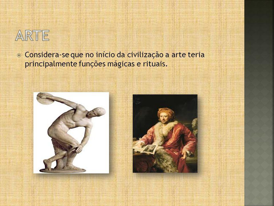 arte Considera-se que no início da civilização a arte teria principalmente funções mágicas e rituais.