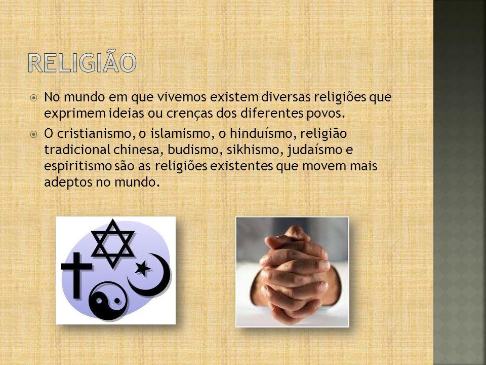 religião No mundo em que vivemos existem diversas religiões que exprimem ideias ou crenças dos diferentes povos.