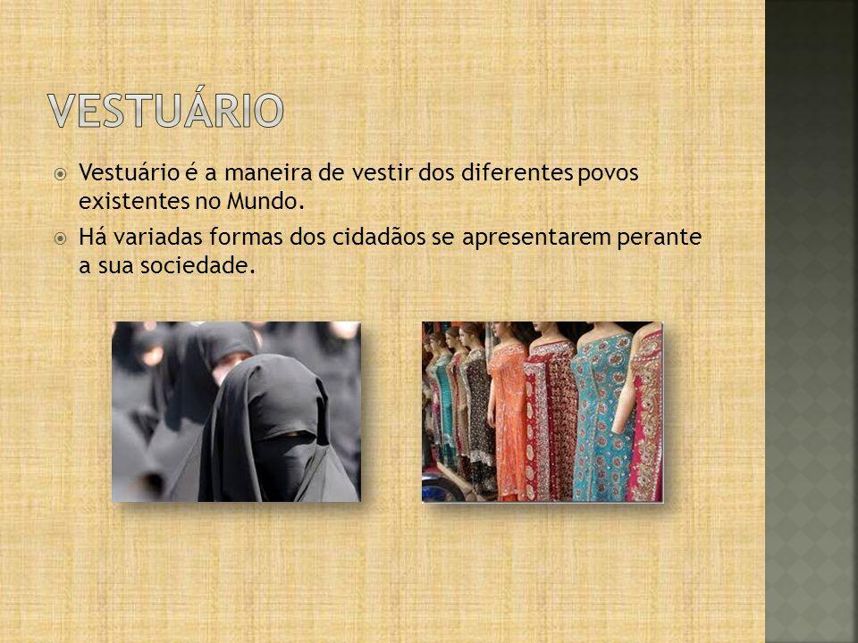 vestuário Vestuário é a maneira de vestir dos diferentes povos existentes no Mundo.