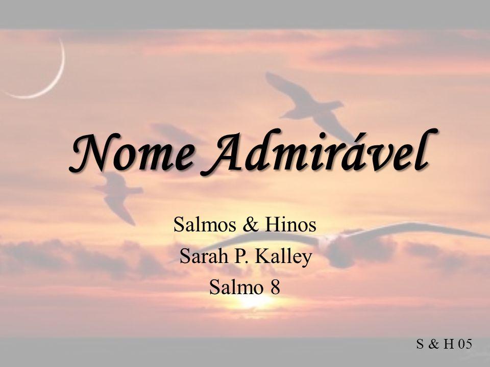 Salmos & Hinos Sarah P. Kalley Salmo 8
