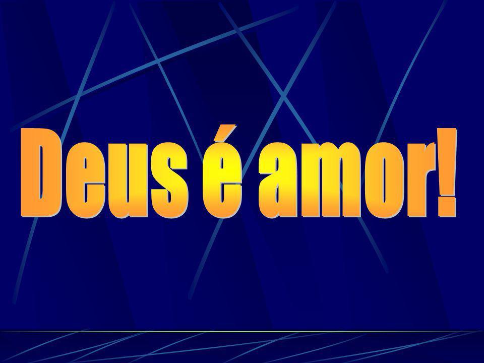 Deus é amor!