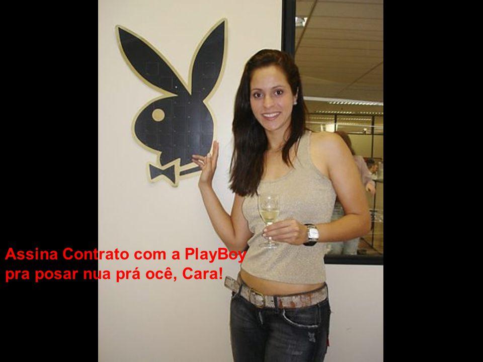 Assina Contrato com a PlayBoy pra posar nua prá ocê, Cara!