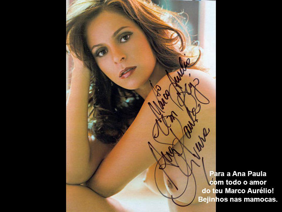 Para a Ana Paula com todo o amor do teu Marco Aurélio! Bejinhos nas mamocas.