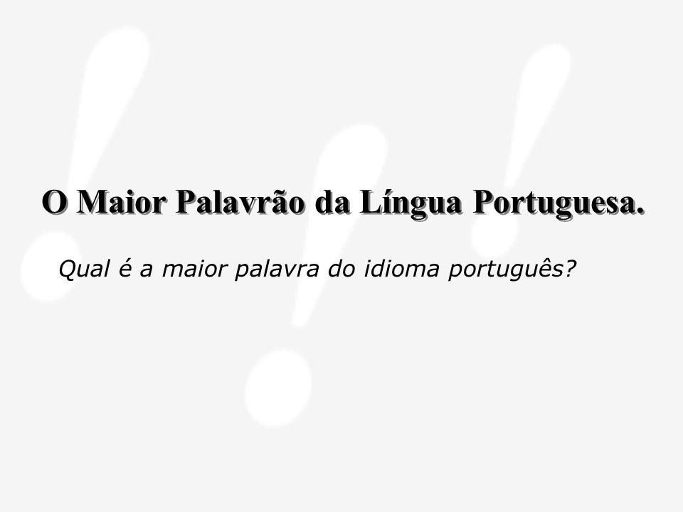 O Maior Palavrão da Língua Portuguesa.