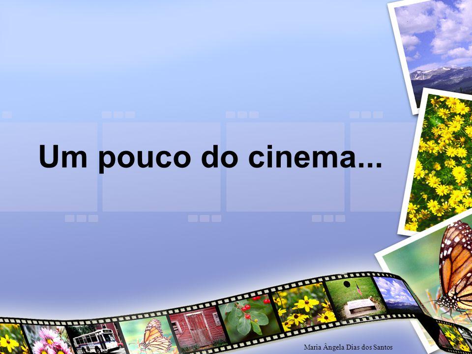 Um pouco do cinema... Maria Ângela Dias dos Santos