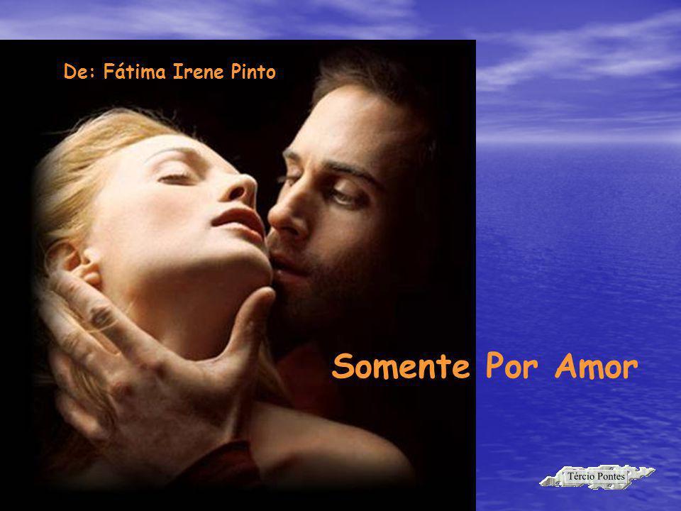 De: Fátima Irene Pinto Somente Por Amor