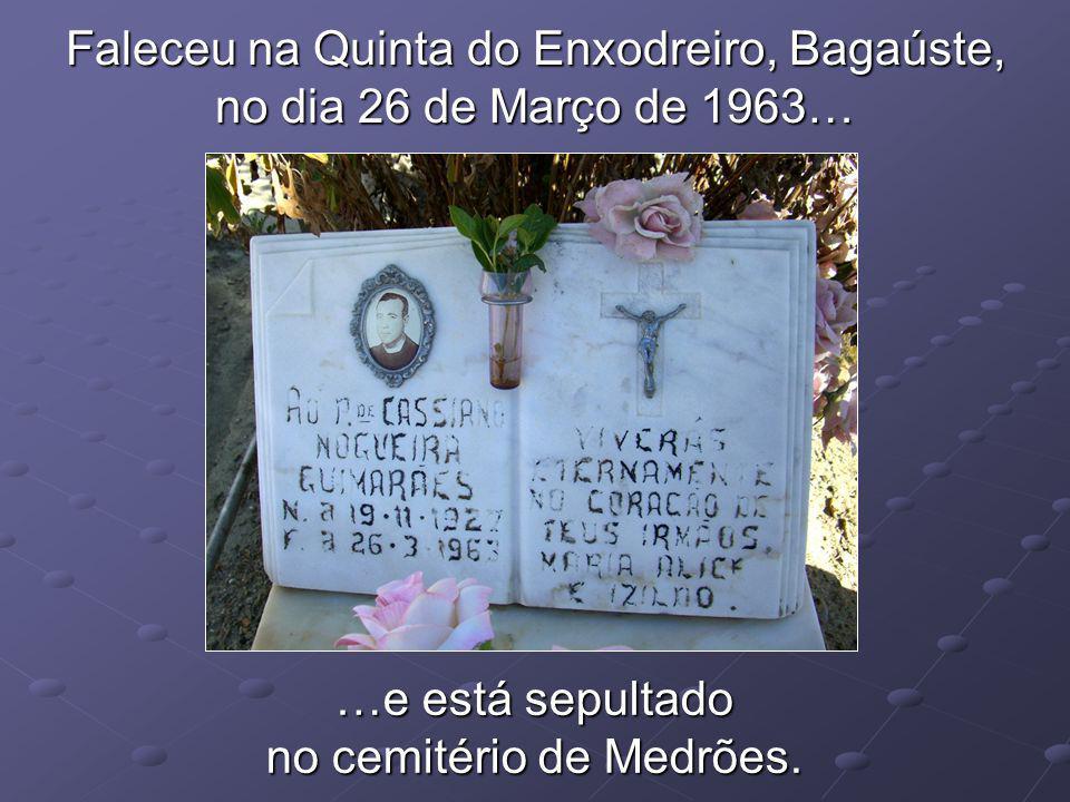 Faleceu na Quinta do Enxodreiro, Bagaúste, no dia 26 de Março de 1963…