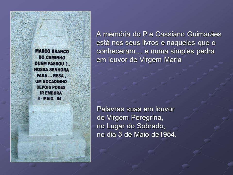 A memória do P.e Cassiano Guimarães está nos seus livros e naqueles que o conheceram… e numa simples pedra em louvor de Virgem Maria