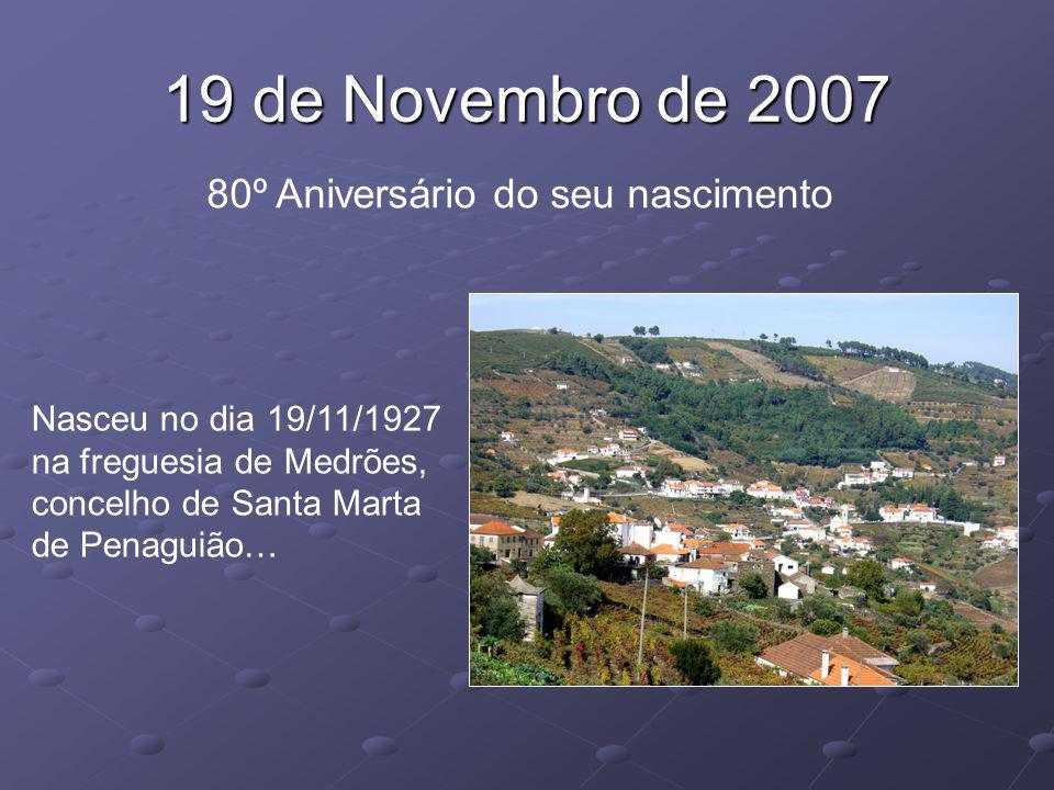 19 de Novembro de 2007 80º Aniversário do seu nascimento