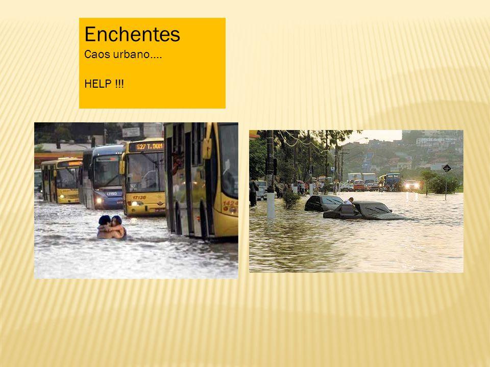 Enchentes Caos urbano.... HELP !!!