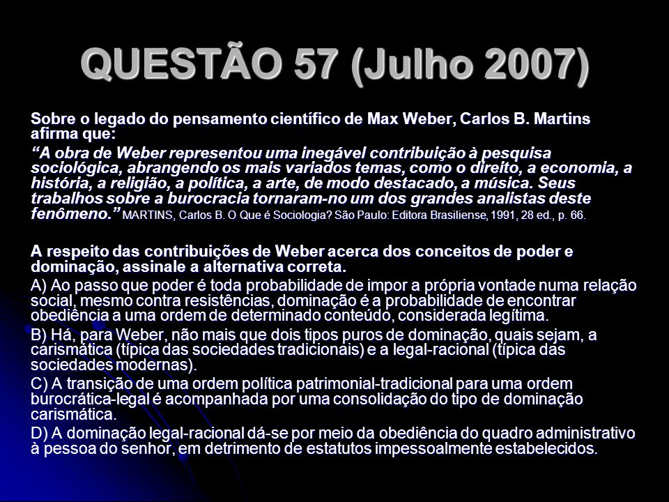 QUESTÃO 57 (Julho 2007) Sobre o legado do pensamento científico de Max Weber, Carlos B. Martins afirma que: