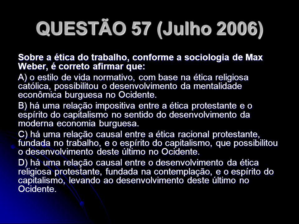 QUESTÃO 57 (Julho 2006) Sobre a ética do trabalho, conforme a sociologia de Max Weber, é correto afirmar que:
