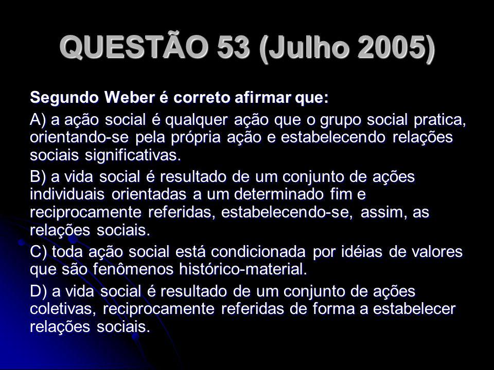 QUESTÃO 53 (Julho 2005) Segundo Weber é correto afirmar que: