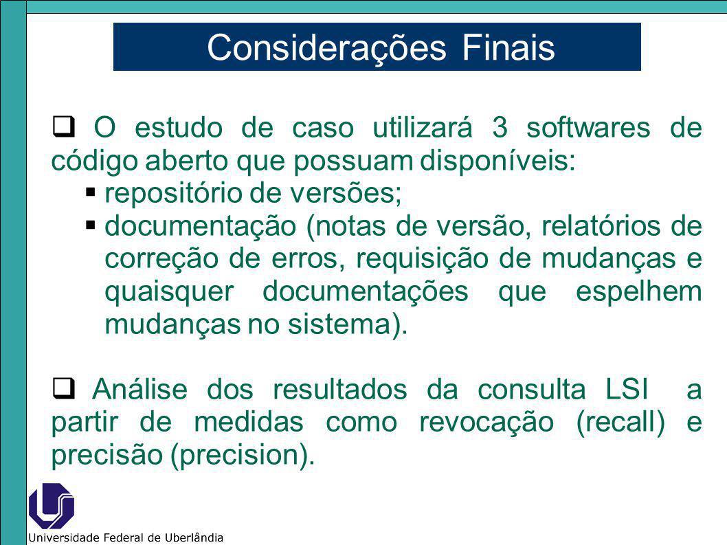 Considerações Finais O estudo de caso utilizará 3 softwares de código aberto que possuam disponíveis: