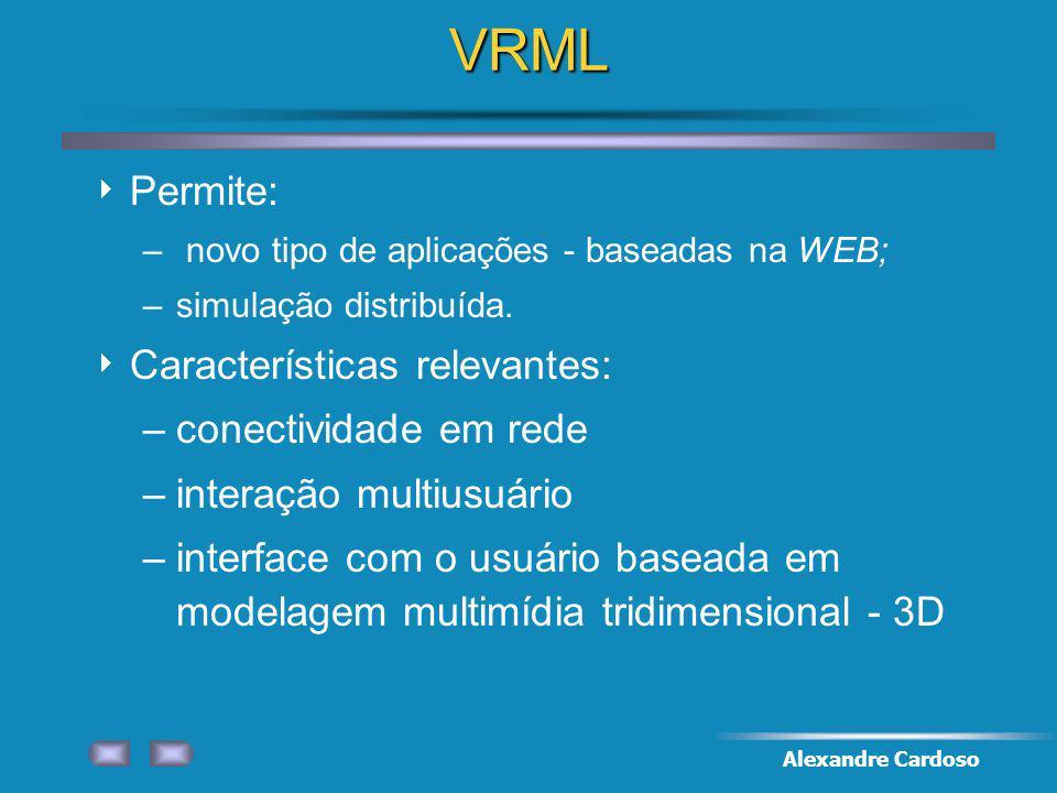VRML Permite: Características relevantes: conectividade em rede