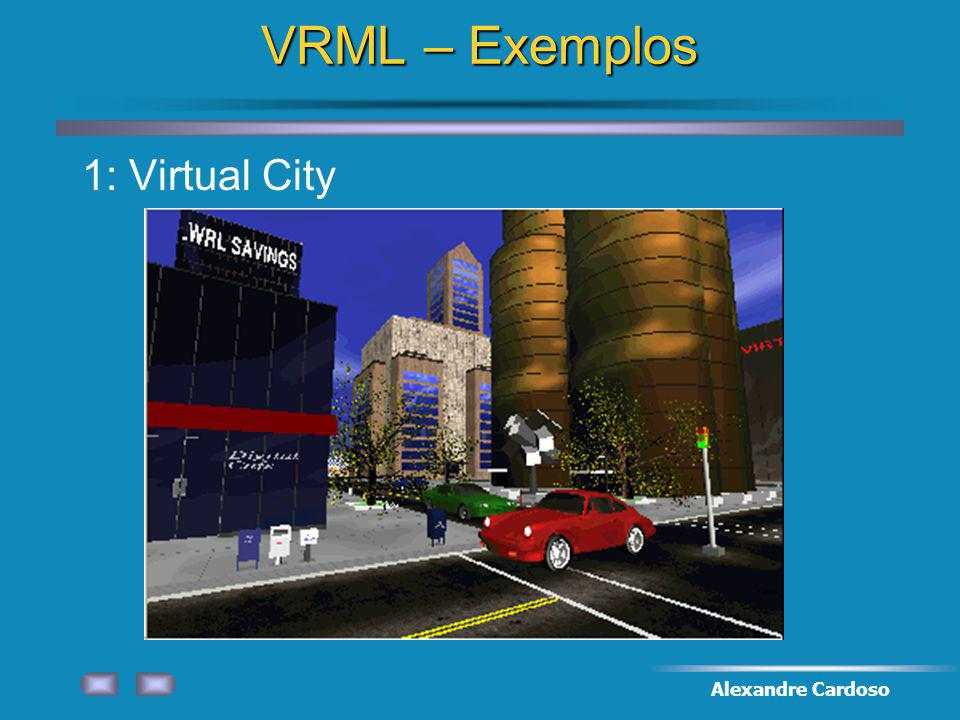 VRML – Exemplos 1: Virtual City Alexandre Cardoso