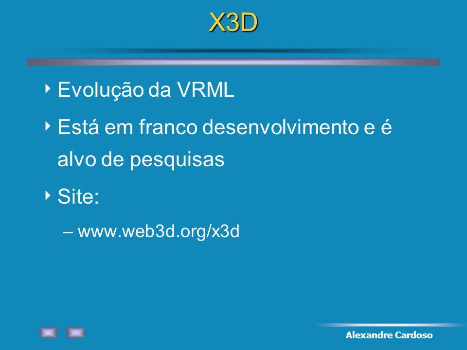 X3D Evolução da VRML. Está em franco desenvolvimento e é alvo de pesquisas. Site: www.web3d.org/x3d.