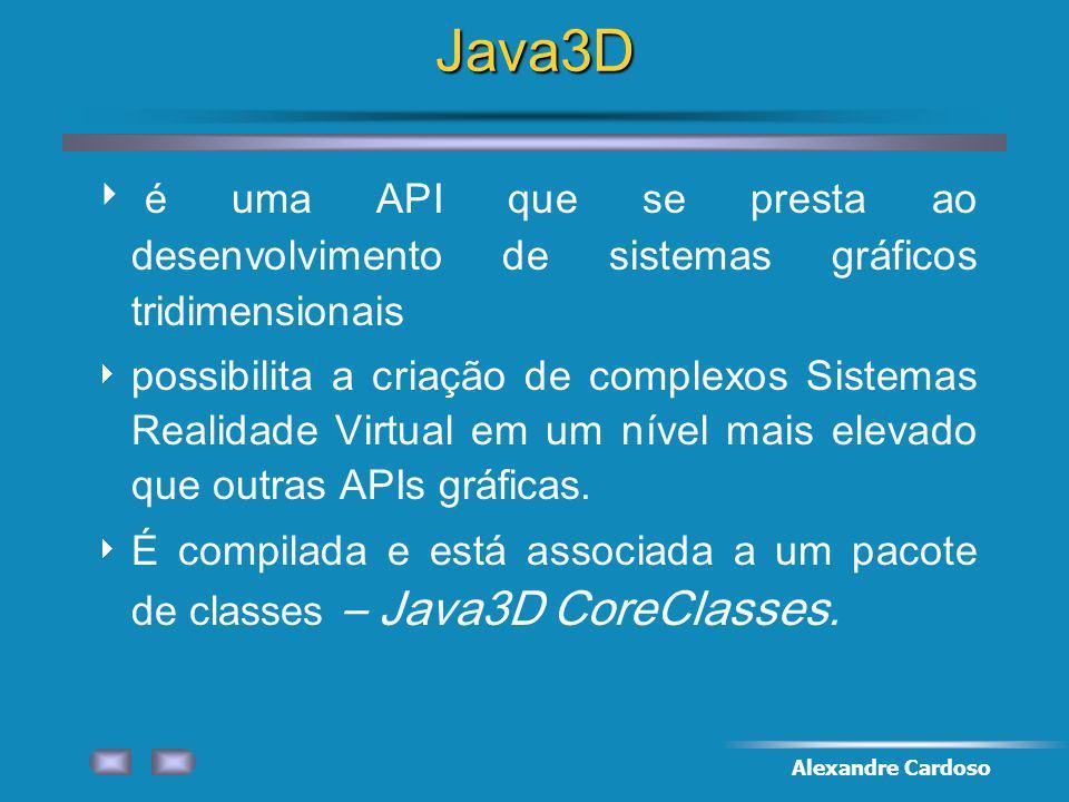 Java3D é uma API que se presta ao desenvolvimento de sistemas gráficos tridimensionais.