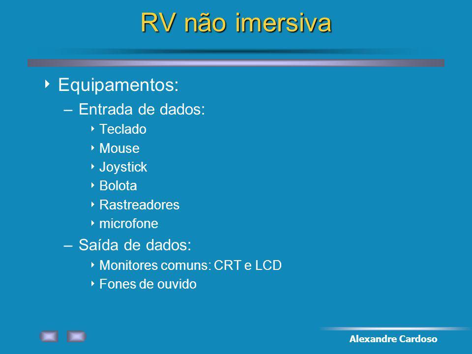 RV não imersiva Equipamentos: Entrada de dados: Saída de dados: