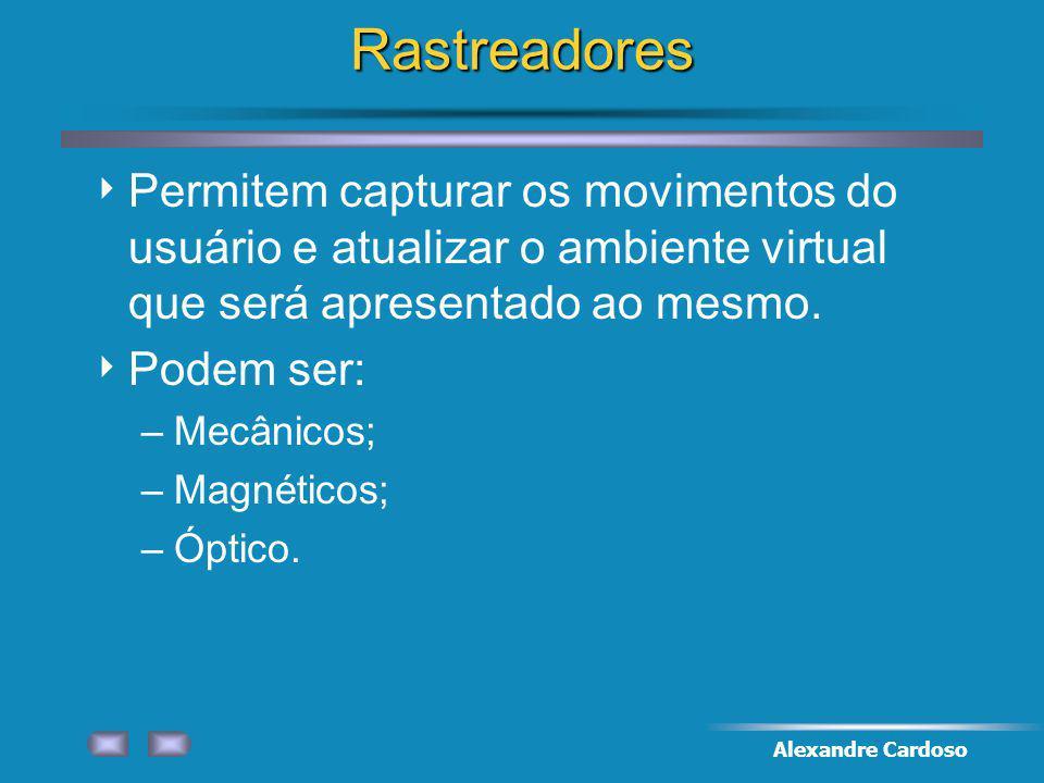 Rastreadores Permitem capturar os movimentos do usuário e atualizar o ambiente virtual que será apresentado ao mesmo.