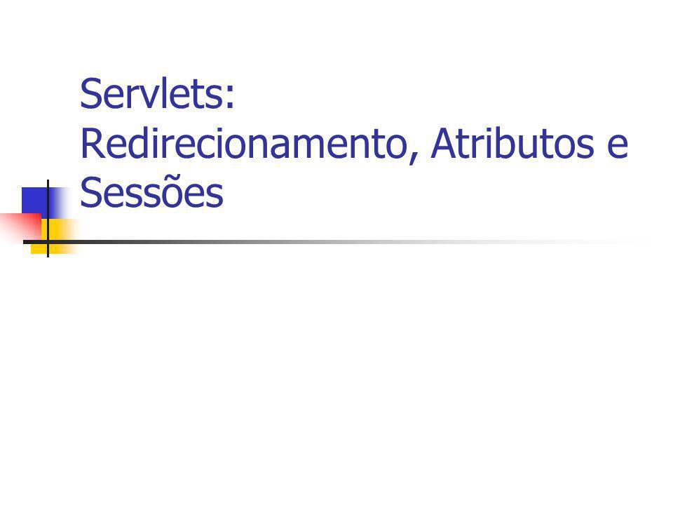 Servlets: Redirecionamento, Atributos e Sessões