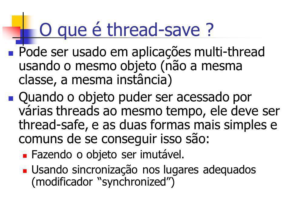 O que é thread-save Pode ser usado em aplicações multi-thread usando o mesmo objeto (não a mesma classe, a mesma instância)