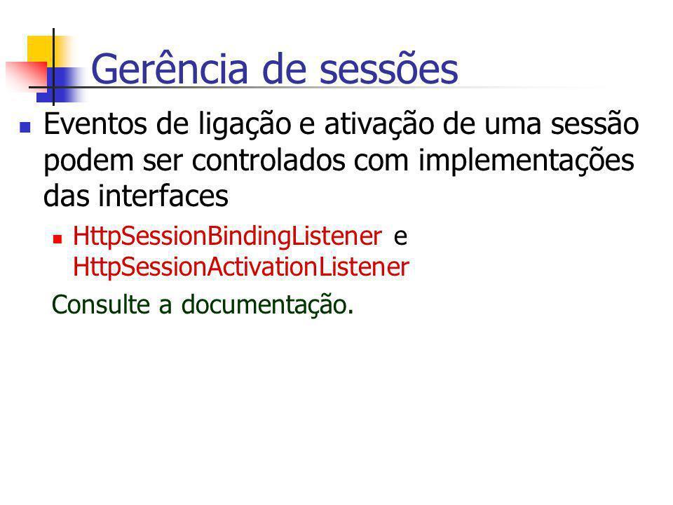 Gerência de sessões Eventos de ligação e ativação de uma sessão podem ser controlados com implementações das interfaces.