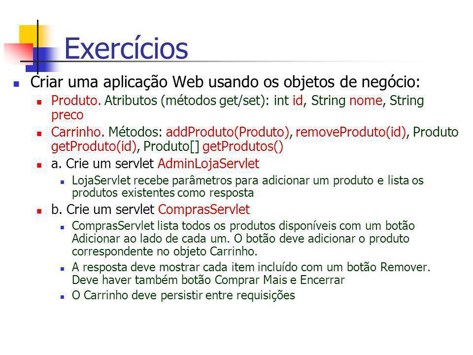 Exercícios Criar uma aplicação Web usando os objetos de negócio: