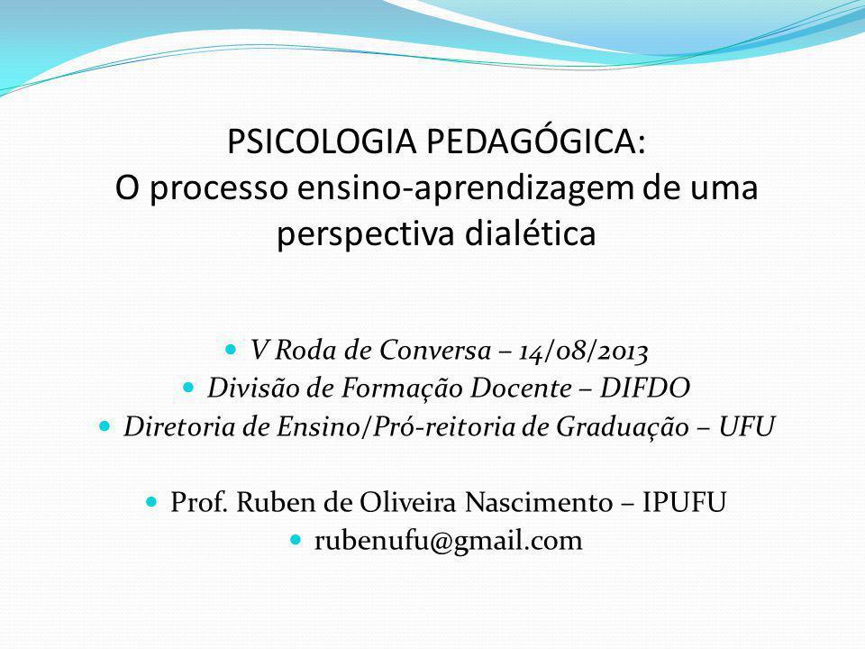 PSICOLOGIA PEDAGÓGICA: O processo ensino-aprendizagem de uma perspectiva dialética