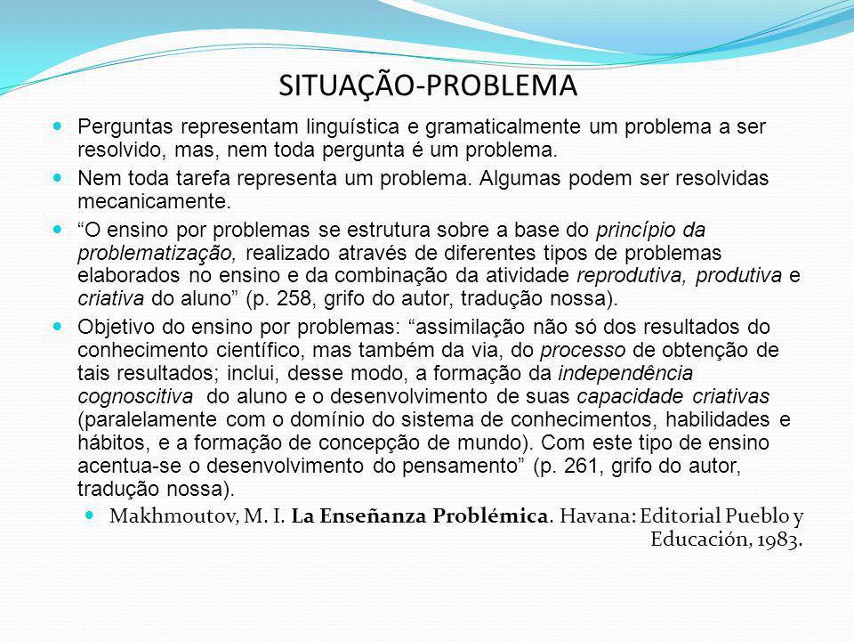 SITUAÇÃO-PROBLEMA Perguntas representam linguística e gramaticalmente um problema a ser resolvido, mas, nem toda pergunta é um problema.